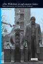 »›Die Wahrheit ist auf unserer Seite‹ Nation, Marxismus und Geschichte im Ostblock«, ISBN 978-3-412-20702-1